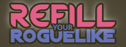 Refill your Roguelike