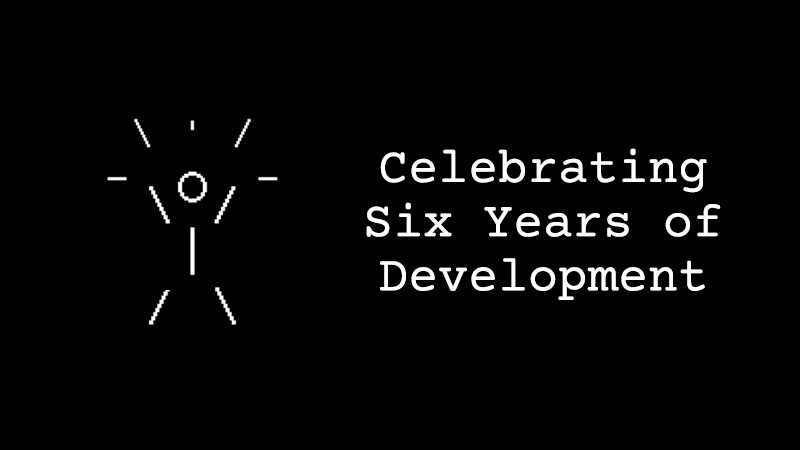 Celebrating Six Years of Development