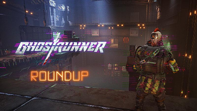 Ghostrunner Roundup