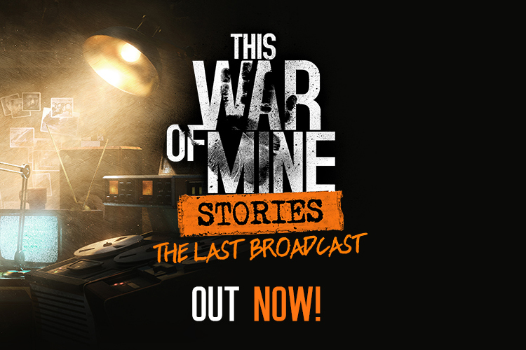 Steam This War Of Mine This War Of Mine Stories The Last Broadcast Is Out Now