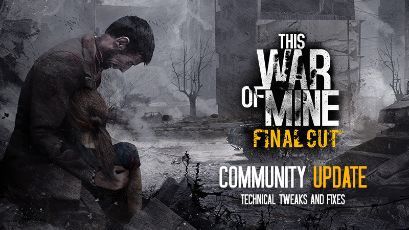 This War of Mine | Tech Community Update - Fixes, tweaks, changes