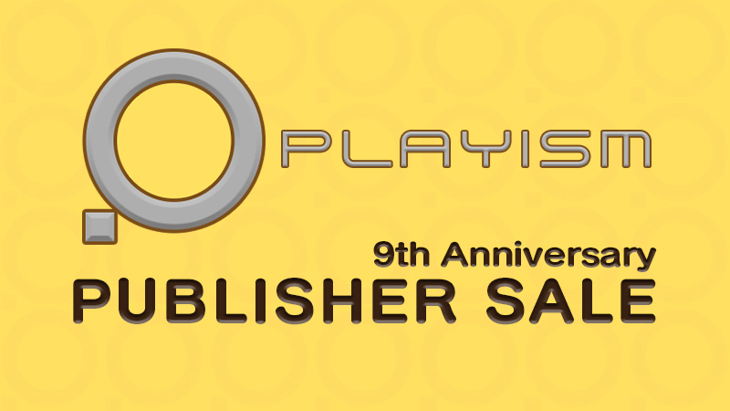 To celebrate PLAYISM's 9th Anniversary we are having a publisher sale!